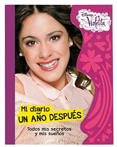 Violetta. Mi diario un año después: Todos mis secretos y mis sueños