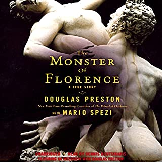 The Monster of Florence                   By:                                                                                                                                 Douglas Preston,                                                                                        Mario Spezi                               Narrated by:                                                                                                                                 Dennis Boutsikaris                      Length: 9 hrs and 47 mins     865 ratings     Overall 3.9