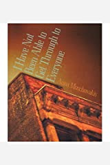[I HAVE NOT BEEN ABLE TO GET THROUGH TO EVERYONE] [Anna Moschovakis] [November, 06] Paperback