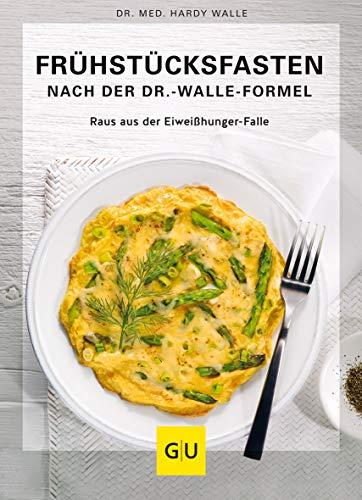 Frühstücksfasten mit der Dr. Walle Formel: Eiweißhunger-Falle ausschalten und dauerhaft abnehmen (GU Einzeltitel Gesunde Ernährung)