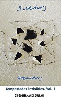 Tempestades Invisibles: Volumen 1 de [Diego Hernández Ullán]