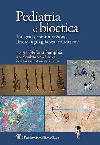 Pediatria e bioetica. Integrità, comunicazione, limite, uguaglianza, educazione
