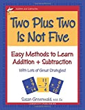 Two Plus Two Is Not Five: Easy Methods to Learn Addition and Subtraction