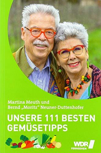Unsere 111 besten Gemüsetipps: der unverzichtbare Ratgeber von Martina & Moritz