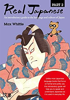 Real Japanese Part 2: An introductory guide to the language and culture of Japan by [Max Whittle]