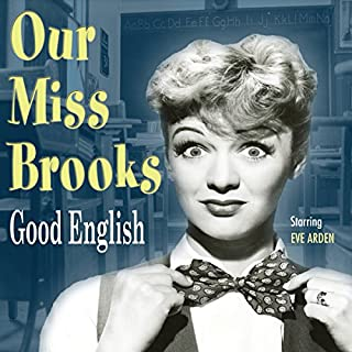 Our Miss Brooks: Good English                   By:                                                                                                                                 Al Lewis                               Narrated by:                                                                                                                                 Eve Arden,                                                                                        Gale Gordon,                                                                                        Jeff Chandler,                   and others                 Length: 7 hrs and 52 mins     12 ratings     Overall 4.8