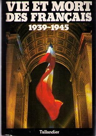 Vie et mort des francais 1939-1945