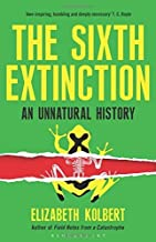 The Sixth Extinction: An Unnatural History by Elizabeth Kolbert (13-Feb-2014) Hardcover