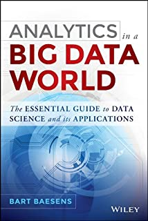 Analytics in a Big Data World: The Essential Guide to Data Science and its Applications (Wiley and SAS Business Series)
