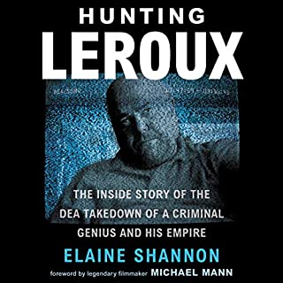 Hunting LeRoux     The Inside Story of the DEA Takedown of a Criminal Genius and His Empire              Written by:                                                                                                                                 Elaine Shannon                               Narrated by:                                                                                                                                 Dennis Boutsikaris                      Length: 11 hrs and 17 mins     4 ratings     Overall 4.5