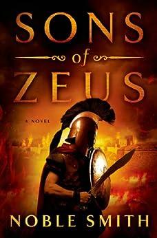 Sons of Zeus: A Novel (Nikias of Plataea Book 1) by [Noble Smith]