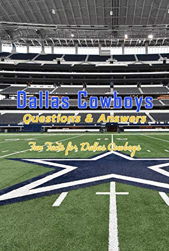 Facts of Dallas Cowboys: All abouts Dallas Cowboys and More: Questions on America's Team (English Edition)
