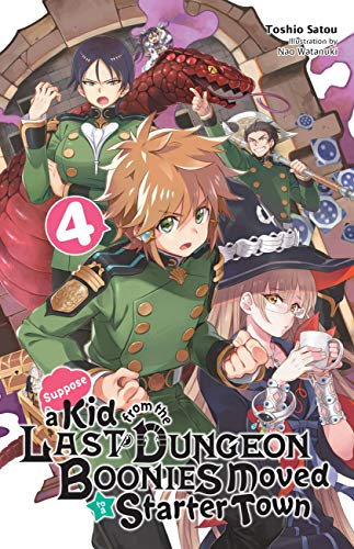 Suppose a Kid from the Last Dungeon Boonies Moved to a Starter Town, Vol. 4 (light novel) (Suppose a Kid from the Last Dungeon Boonies Moved to a Starter Town (light novel))