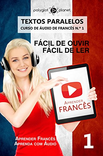 Aprender Francês - Textos Paralelos   EASY READER: Fácil de ouvir   Fácil de ler - CURSO DE ÁUDIO DE FRANCÊS N.º 1 (Aprender Francês   Aprenda com Áudio)
