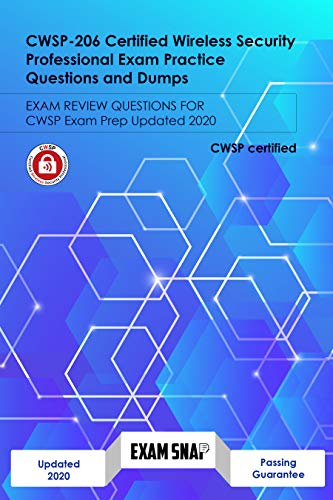 CWSP-206 Certified Wireless Security Professional Exam Practice Questions and Dumps: EXAM REVIEW QUESTIONS FOR CWSP Exam Prep Updated 2020 (English Edition)