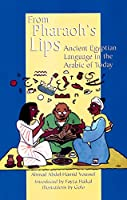 From Pharaoh's Lips: Ancient Egyptian Language in the Arabic of Today (Fascinating Peek at Egypts Linguistic Heritage)
