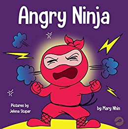 Angry Ninja: A Children's Book About Fighting and Managing Emotions of Anger (Ninja Life Hacks 1) by [Mary Nhin, Grow Grit Press, Jelena Stupar]