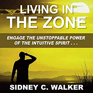 Living in the Zone     Engage the Unstoppable Power of the Intuitive Spirit              By:                                                                                                                                 Mr. Sidney C. Walker                               Narrated by:                                                                                                                                 Sidney C. Walker                      Length: 3 hrs and 11 mins     10 ratings     Overall 4.9