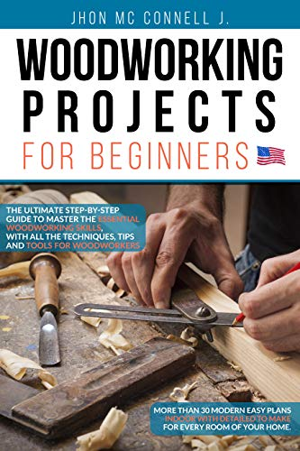 Woodworking Projects for Beginners: The ultimate step-by-step guide to master  the essential woodworking skills,  with all the techniques, tips, and tools for woodworkers (English Edition)