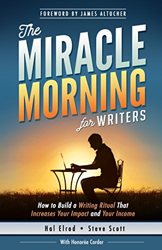 The Miracle Morning for Writers: How to Build a Writing Ritual That Increases Your Impact and Your Income by [Hal Elrod, Steve Scott, Honoree Corder, S.J. Scott, James Altucher]