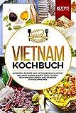 Vietnam Kochbuch: Die besten Rezepte der vietnamesischen Küche. Inklusive Suppen, Salate, Fisch, Fleisch, Reisgerichte, Gebäck und Desserts zum Nachmachen. - Cooking Club