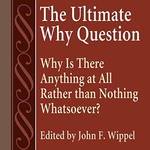 The Ultimate Why Question: Why Is There Anything at All Rather Than Nothing Whatsoever? audiobook cover art