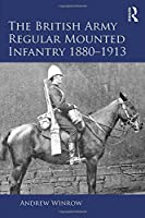 The British Army Regular Mounted Infantry 1880–1913 (Routledge Studies in Modern British History)