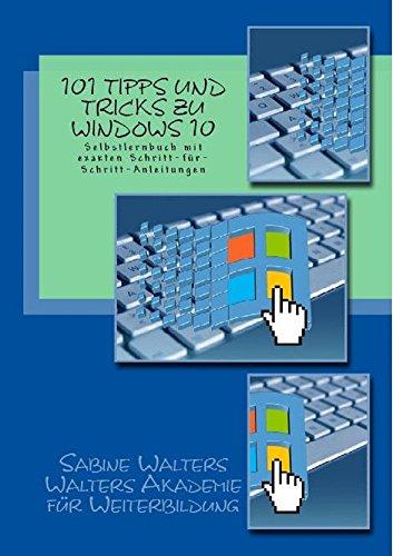 101 Tipps und Tricks für Windows 10: Selbstlernbuch mit exakten Schritt-für-Schritt-Anleitungen