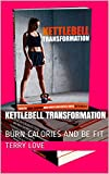 KETTLEBELL TRANSFORMATION: BURN CALORIES AND BE FIT (English Edition)