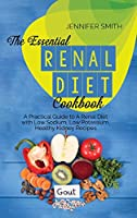 The Essential Renal Diet Cookbook: A Practical Guide to A Renal Diet with Low Sodium, Low Potassium, Healthy Kidney Recipes