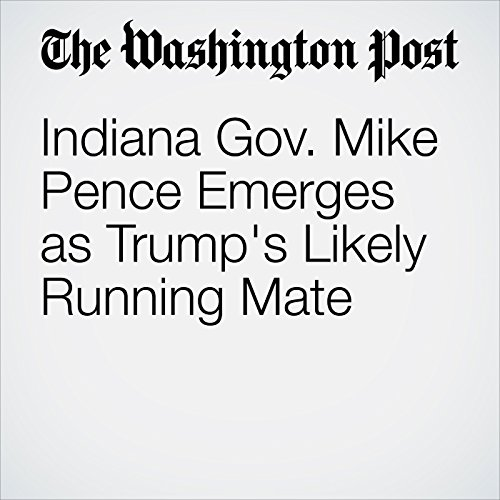 Indiana Gov. Mike Pence Emerges as Trump's Likely Running Mate cover art