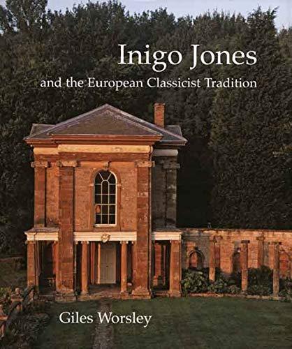 Worsley, G: Inigo Jones and the European Classicist Traditio (Studies in British Art)