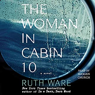 The Woman in Cabin 10                   Written by:                                                                                                                                 Ruth Ware                               Narrated by:                                                                                                                                 Imogen Church                      Length: 11 hrs and 8 mins     59 ratings     Overall 4.3