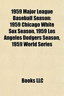 1959 Major League Baseball Season: 1959 Chicago White Sox Season, 1959 Los Angeles Dodgers Season, 1959 World Series