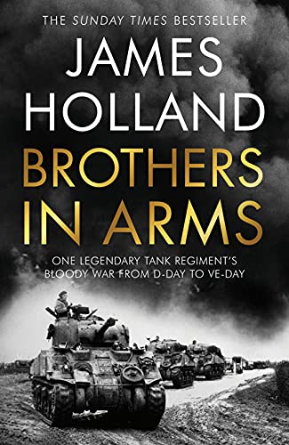 Brothers in Arms: A Legendary Tank Regiment's Bloody War from D-Day to VE-Day (English Edition)