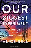 Our Biggest Experiment: A History of the Climate Crisis (English Edition)