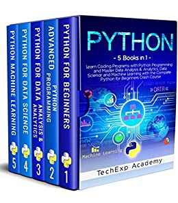PYTHON: Learn Coding Programs with Python Programming and Master Data Analysis & Analytics, Data Science and Machine Learning with the Complete Crash Course for Beginners – 5 Books in 1