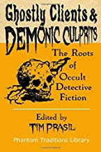 Ghostly Clients and Demonic Culprits: The Roots of Occult Detective Fiction (Phantom Traditions Library)