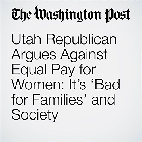 Utah Republican Argues Against Equal Pay for Women: It's 'Bad for Families' and Society copertina