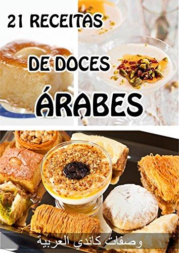 21 Receitas de Doces Árabes: Os Doces Árabes são os que proporcionam todos os macro nutrientes sem risco de aumento de peso (Portuguese Edition)