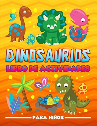 Dinosaurios: Libro de actividades para niños: Un divertido cuaderno de ejercicios para edades de 3 a 10 años con laberintos, juegos de aprender a ... de letras, páginas para colorear y mucho más