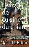 Le livre de cuisine du chien: Cuisinez vos propres aliments pour chiens: Recettes, règles et instructions importantes pour une préparation et une nutrition sûres et saines des aliments pour chiens