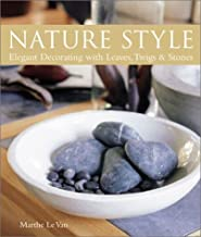 Nature Style: Elegant Decorating with Leaves, Twigs & Stones by Marthe Le Van (2002-08-01)