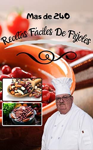 Mas de 240 Recetas Fáciles De Frijoles: puedes crear comida deliciosa con granos de una manera genial (English Edition)