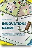 Innovationsräume: Raumkonzepte für agile Teams Erfahrungen, Problemfelder und Erfolgsfaktoren - Ingrid Gerstbach