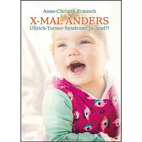 X-MAL ANDERS - Ullrich-Turner-Syndrom! Ja, und?!