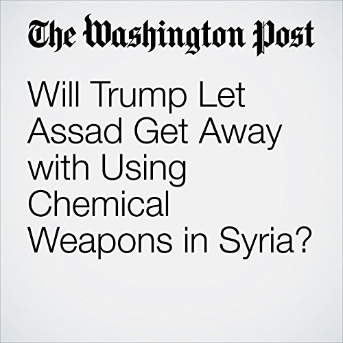 Will Trump Let Assad Get Away with Using Chemical Weapons in Syria? copertina