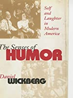The Senses of Humor: Self and Laughter in Modern America