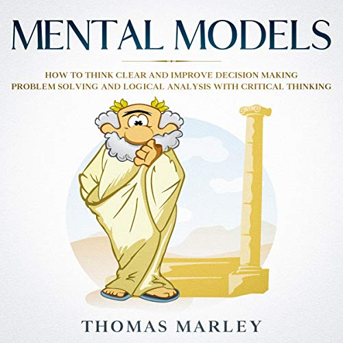 Mental Models: How to Think Clear and Improve Decision Making, Problem Solving and Logical Analysis with Critical Thinking Titelbild