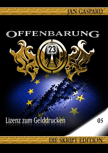 Offenbarung 23 - Skript Edition - Band 05 - Lizenz zum Gelddrucken